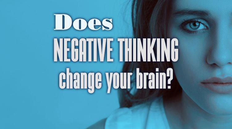 negativethinkingchangeyourbrain 750x420px